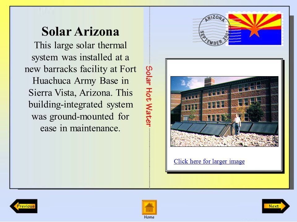Solar Arizona This large solar thermal system was installed at a new barracks facility at Fort Huachuca Army Base in Sierra Vista, Arizona.