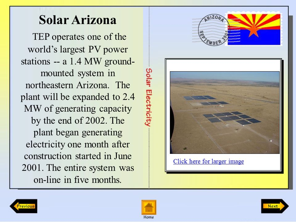 Solar Arizona TEP operates one of the world's largest PV power stations -- a 1.4 MW ground- mounted system in northeastern Arizona.
