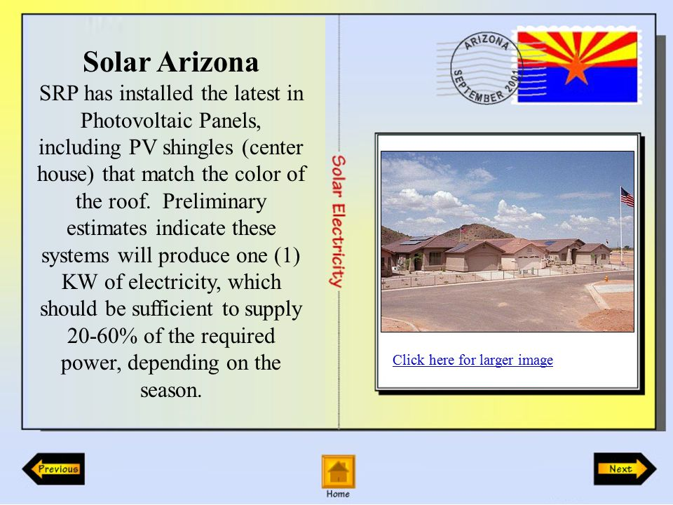 Solar Arizona SRP has installed the latest in Photovoltaic Panels, including PV shingles (center house) that match the color of the roof.