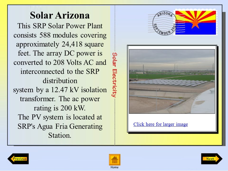 Solar Arizona This SRP Solar Power Plant consists 588 modules covering approximately 24,418 square feet.
