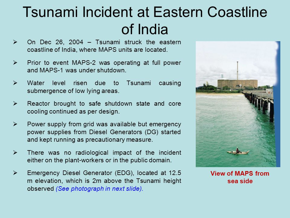 Tsunami Incident at Eastern Coastline of India  On Dec 26, 2004 – Tsunami struck the eastern coastline of India, where MAPS units are located.