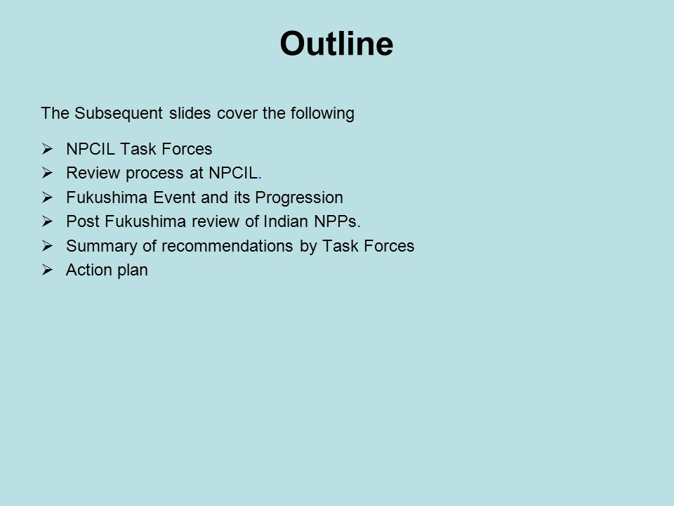 Outline The Subsequent slides cover the following  NPCIL Task Forces  Review process at NPCIL.