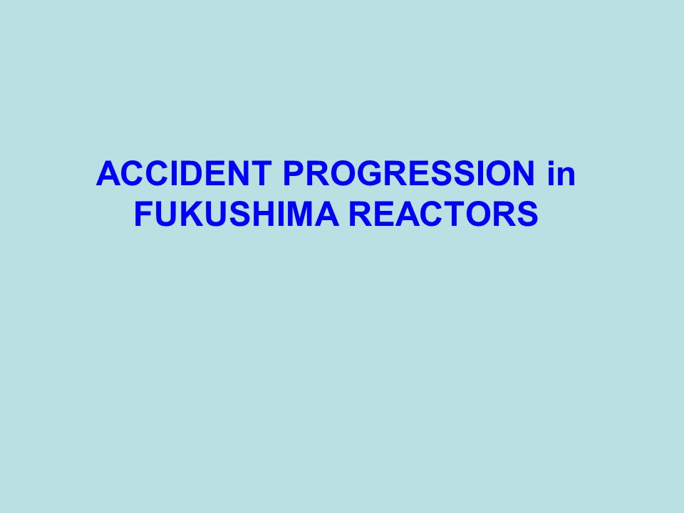 ACCIDENT PROGRESSION in FUKUSHIMA REACTORS