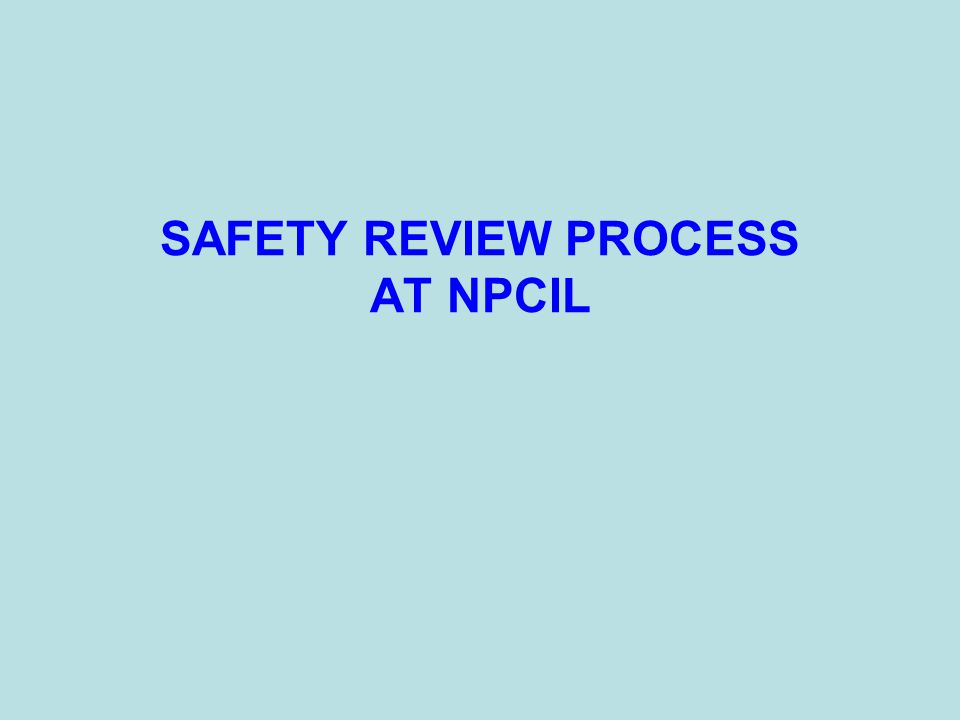 SAFETY REVIEW PROCESS AT NPCIL