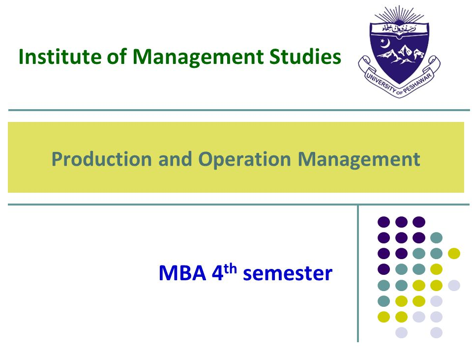Production and Operation Management MBA 4 th semester Institute of Management Studies