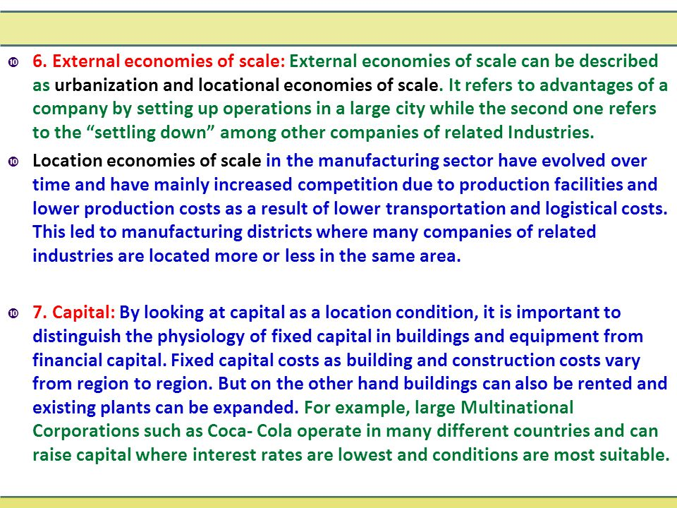  6. External economies of scale: External economies of scale can be described as urbanization and locational economies of scale. It refers to advanta