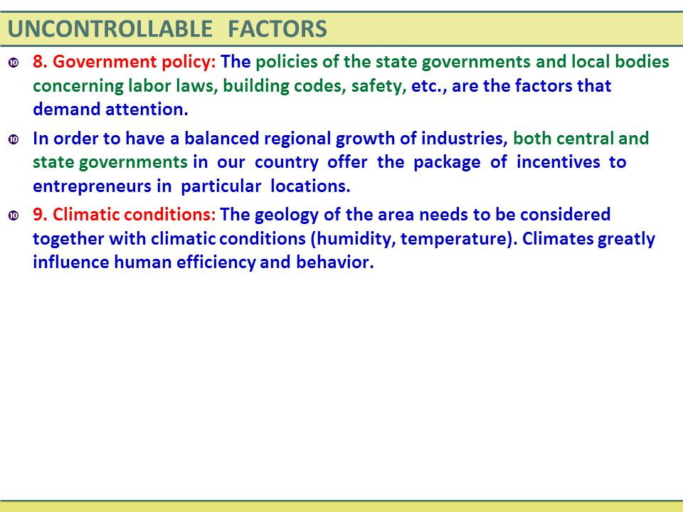 UNCONTROLLABLE FACTORS  8. Government policy: The policies of the state governments and local bodies concerning labor laws, building codes, safety, e