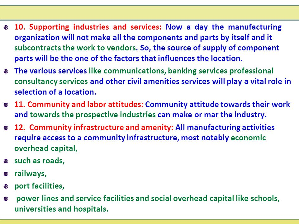  10. Supporting industries and services: Now a day the manufacturing organization will not make all the components and parts by itself and it subcont
