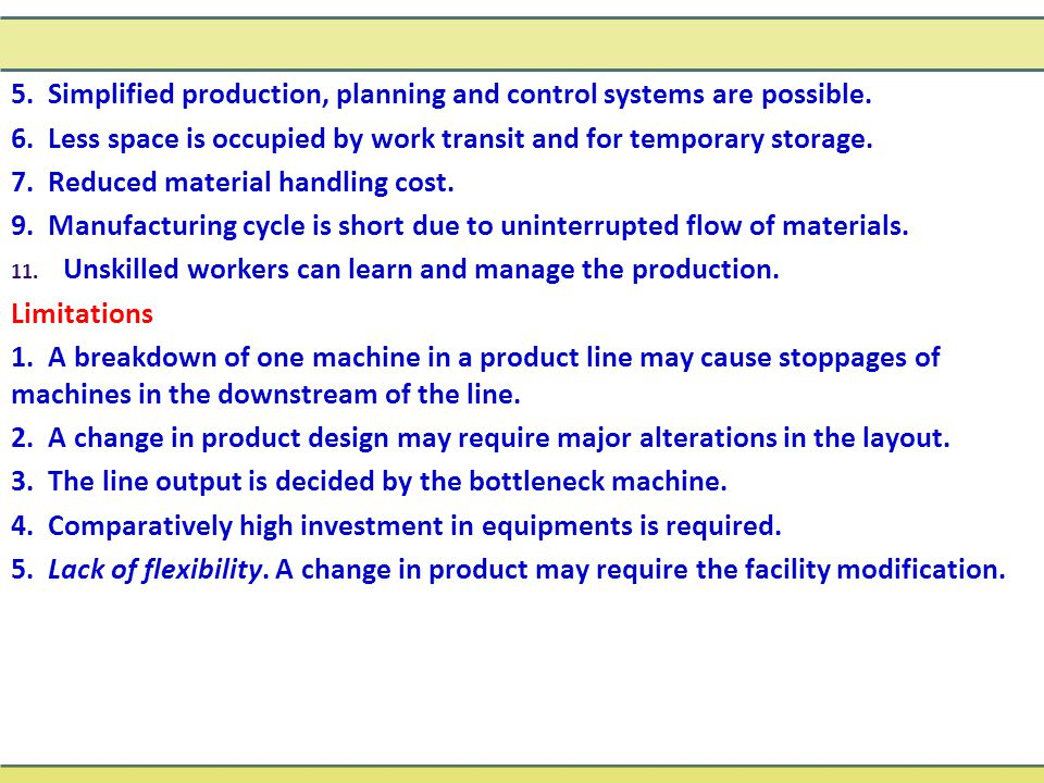 5. Simplified production, planning and control systems are possible. 6. Less space is occupied by work transit and for temporary storage. 7. Reduced m