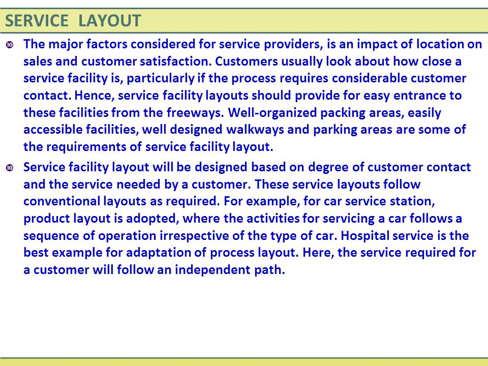 SERVICE LAYOUT  The major factors considered for service providers, is an impact of location on sales and customer satisfaction.