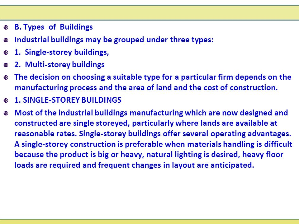  B. Types of Buildings  Industrial buildings may be grouped under three types:  1. Single-storey buildings,  2. Multi-storey buildings  The decis