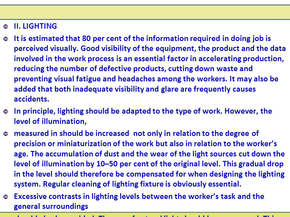  II. LIGHTING  It is estimated that 80 per cent of the information required in doing job is perceived visually. Good visibility of the equipment, th