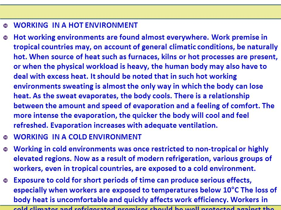 WORKING IN A HOT ENVIRONMENT  Hot working environments are found almost everywhere. Work premise in tropical countries may, on account of general c