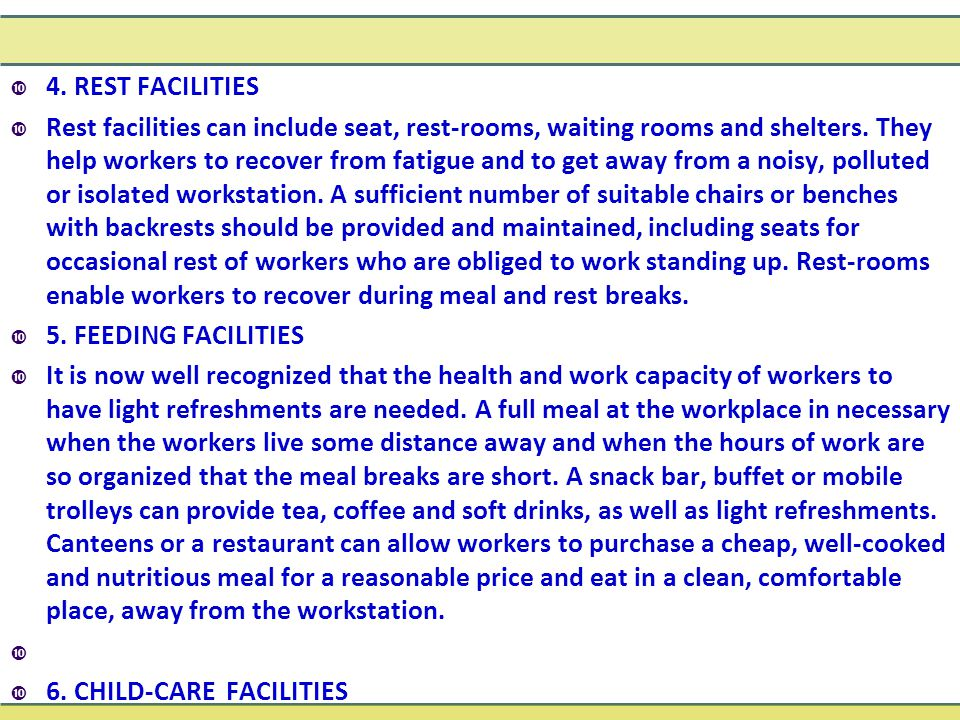  4. REST FACILITIES  Rest facilities can include seat, rest-rooms, waiting rooms and shelters. They help workers to recover from fatigue and to get