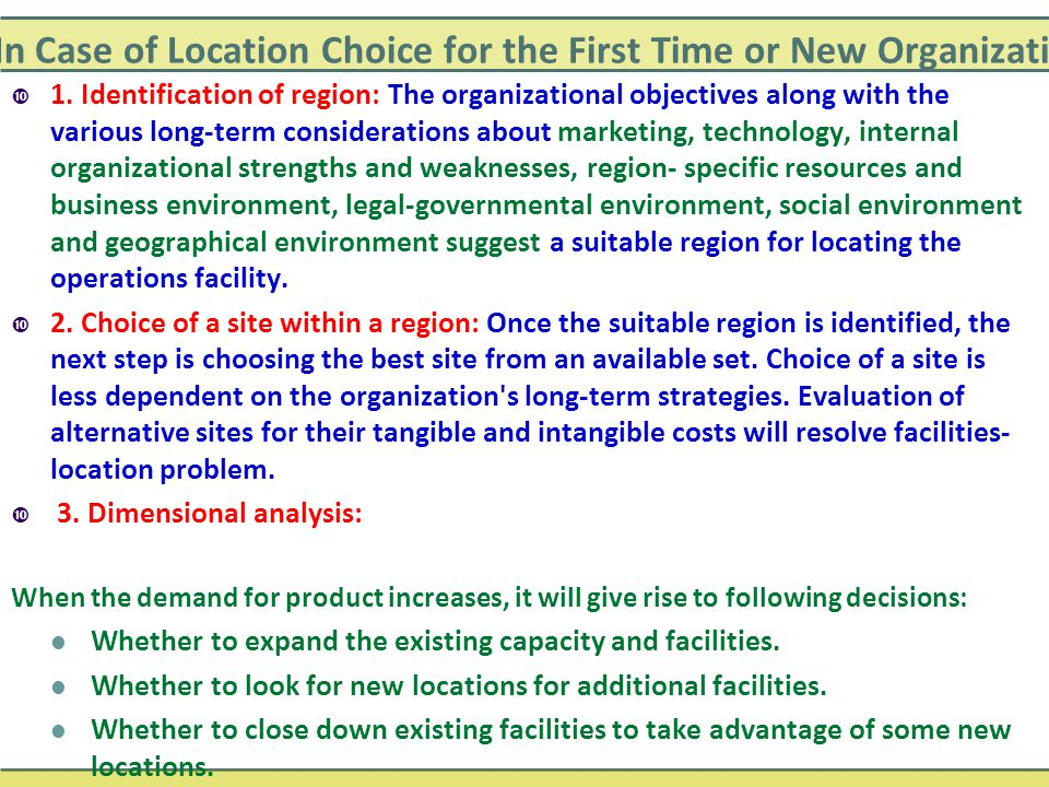 In Case of Location Choice for the First Time or New Organizations  1. Identification of region: The organizational objectives along with the various