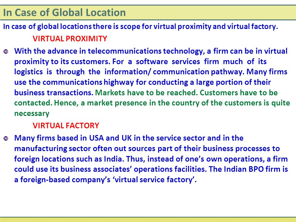 In Case of Global Location In case of global locations there is scope for virtual proximity and virtual factory. VIRTUAL PROXIMITY  With the advance