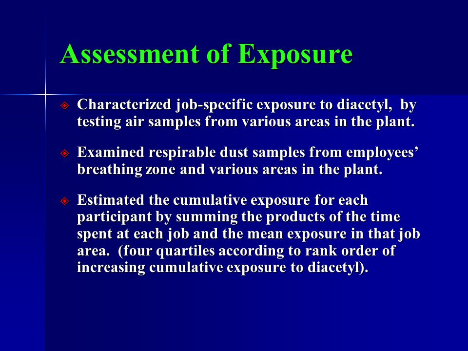 Assessment of Exposure  Characterized job-specific exposure to diacetyl, by testing air samples from various areas in the plant.