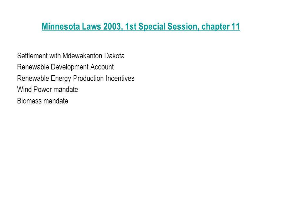 Minnesota Laws 2003, 1st Special Session, chapter 11 Settlement with Mdewakanton Dakota Renewable Development Account Renewable Energy Production Incentives Wind Power mandate Biomass mandate