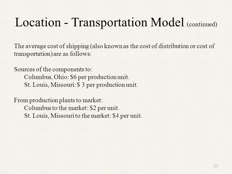 Location - Transportation Model (continued) The average cost of shipping (also known as the cost of distribution or cost of transportation) are as fol