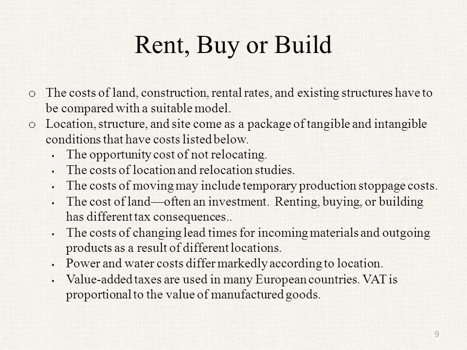 Rent, Buy or Build (continued)  Insurance rules and costs are location sensitive.