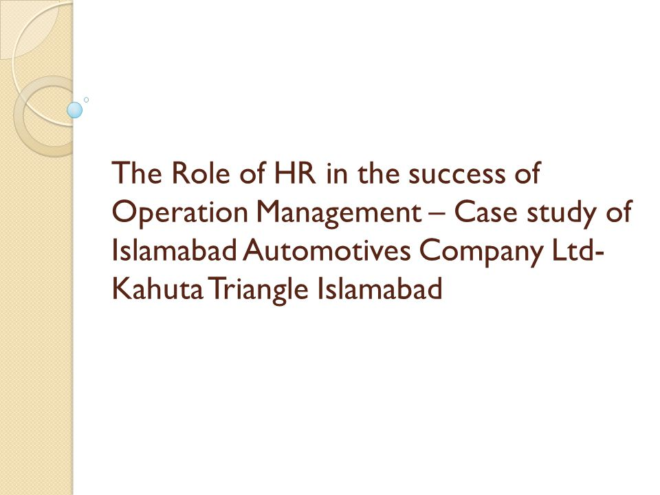 The Role of HR in the success of Operation Management – Case study of Islamabad Automotives Company Ltd- Kahuta Triangle Islamabad