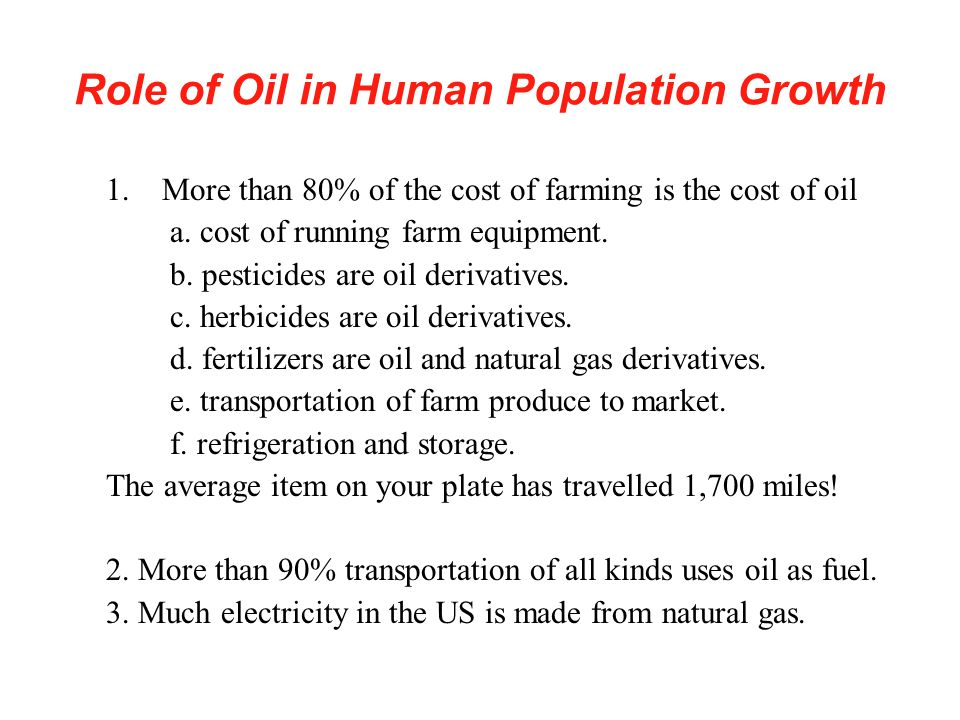 Role of Oil in Human Population Growth 1.More than 80% of the cost of farming is the cost of oil a.