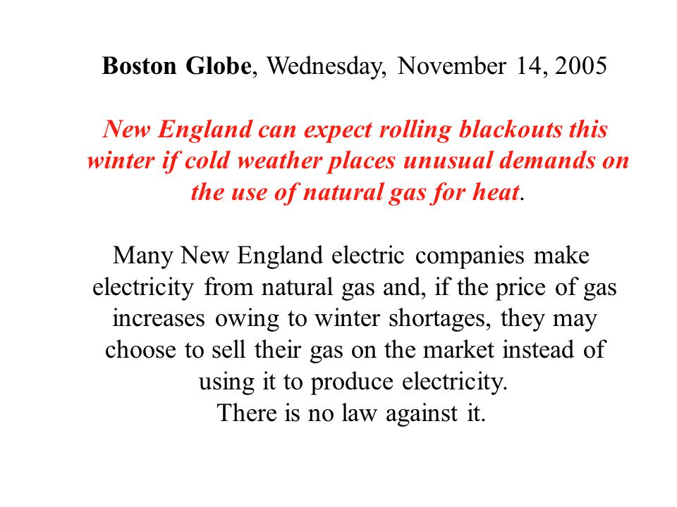 Boston Globe, Wednesday, November 14, 2005 New England can expect rolling blackouts this winter if cold weather places unusual demands on the use of natural gas for heat.