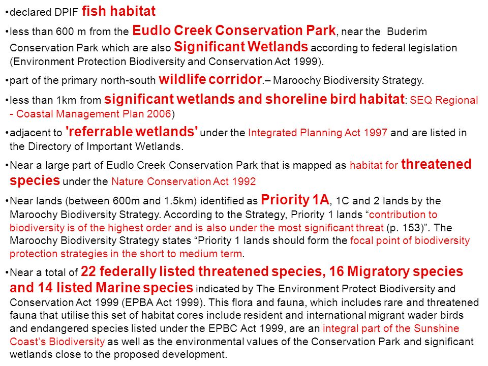 declared DPIF fish habitat less than 600 m from the Eudlo Creek Conservation Park, near the Buderim Conservation Park which are also Significant Wetlands according to federal legislation (Environment Protection Biodiversity and Conservation Act 1999).