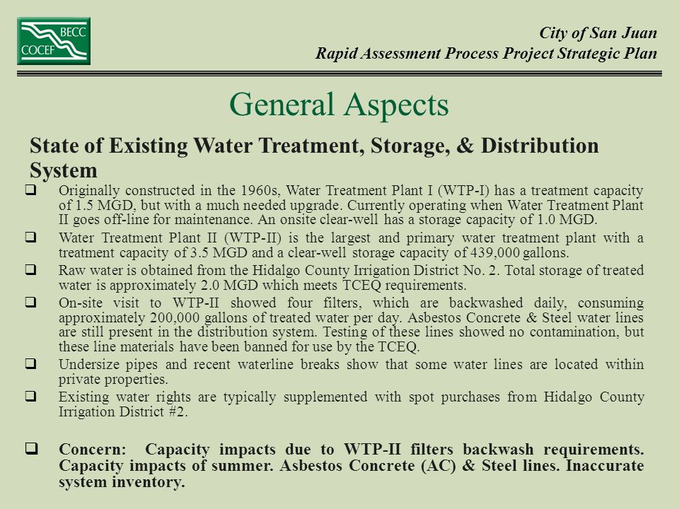 City of San Juan Rapid Assessment Process Project Strategic Plan State of Existing Water Treatment, Storage, & Distribution System General Aspects  Originally constructed in the 1960s, Water Treatment Plant I (WTP-I) has a treatment capacity of 1.5 MGD, but with a much needed upgrade.