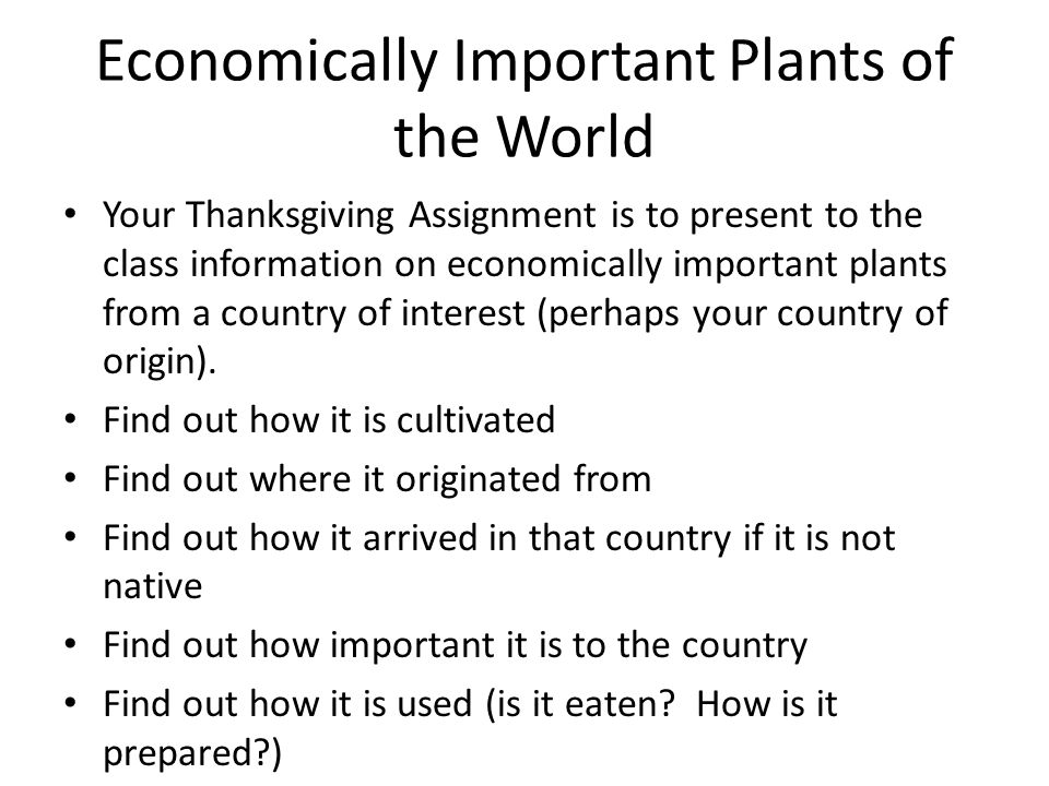 Economically Important Plants of the World Your Thanksgiving Assignment is to present to the class information on economically important plants from a country of interest (perhaps your country of origin).