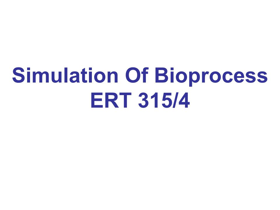 Simulation Of Bioprocess ERT 315/4