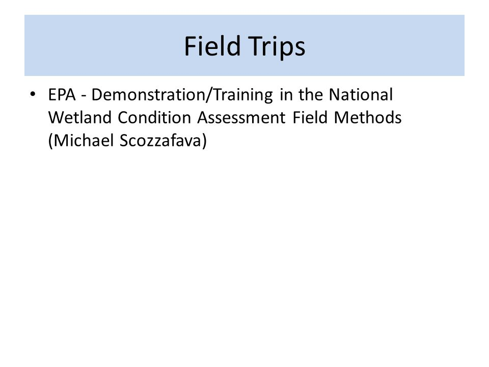 Field Trips EPA - Demonstration/Training in the National Wetland Condition Assessment Field Methods (Michael Scozzafava)