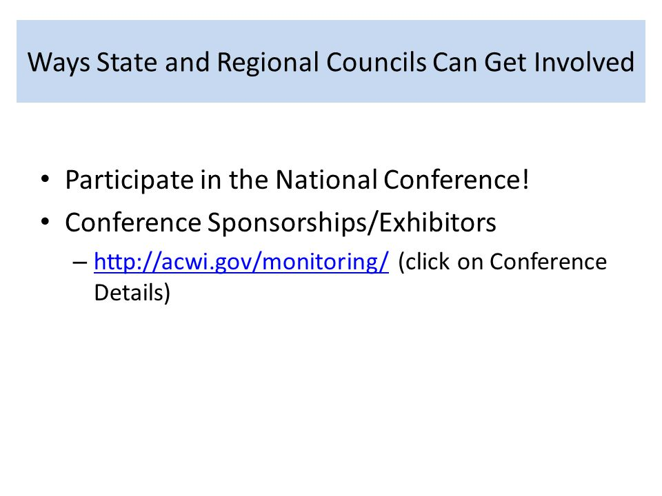 Ways State and Regional Councils Can Get Involved Participate in the National Conference.