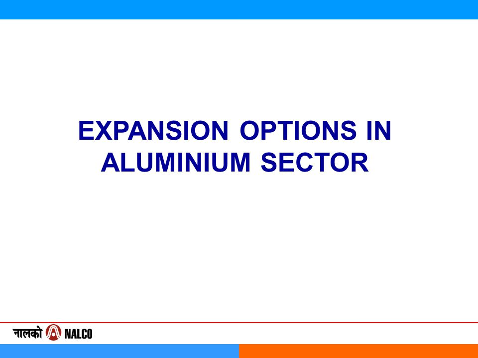 EXPANSION OPTIONS IN ALUMINIUM SECTOR