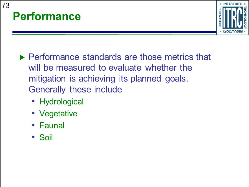 73 Performance  Performance standards are those metrics that will be measured to evaluate whether the mitigation is achieving its planned goals.