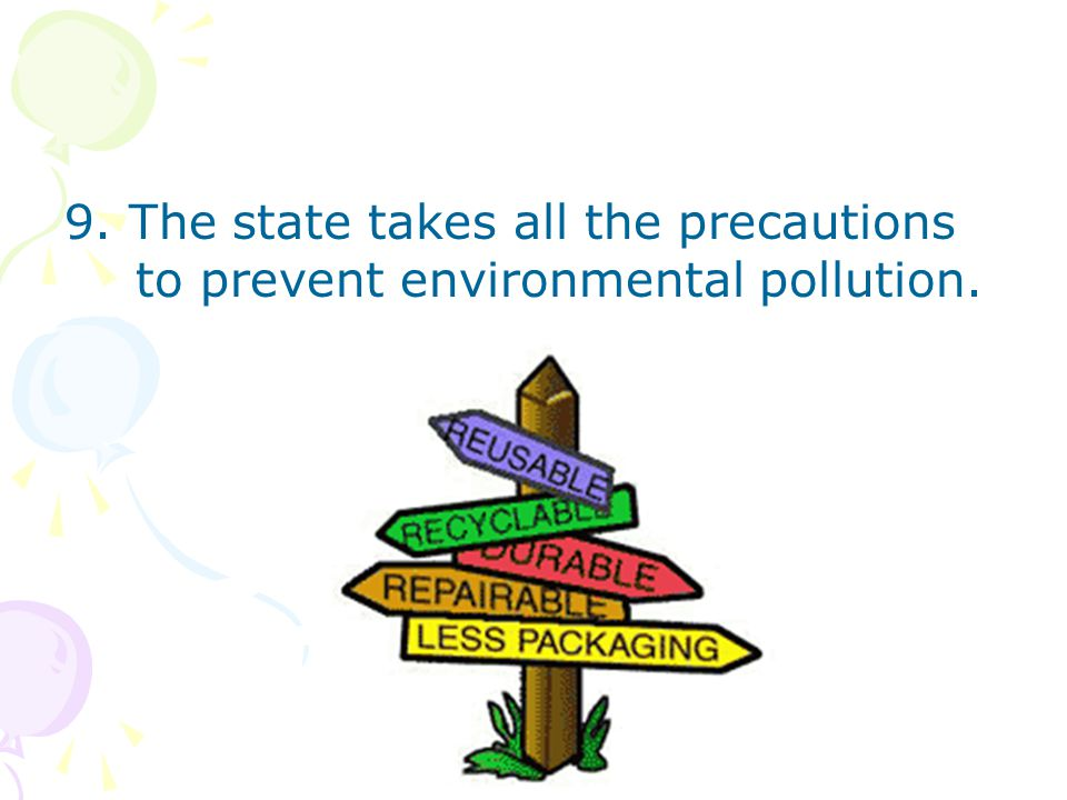 9. The state takes all the precautions to prevent environmental pollution.