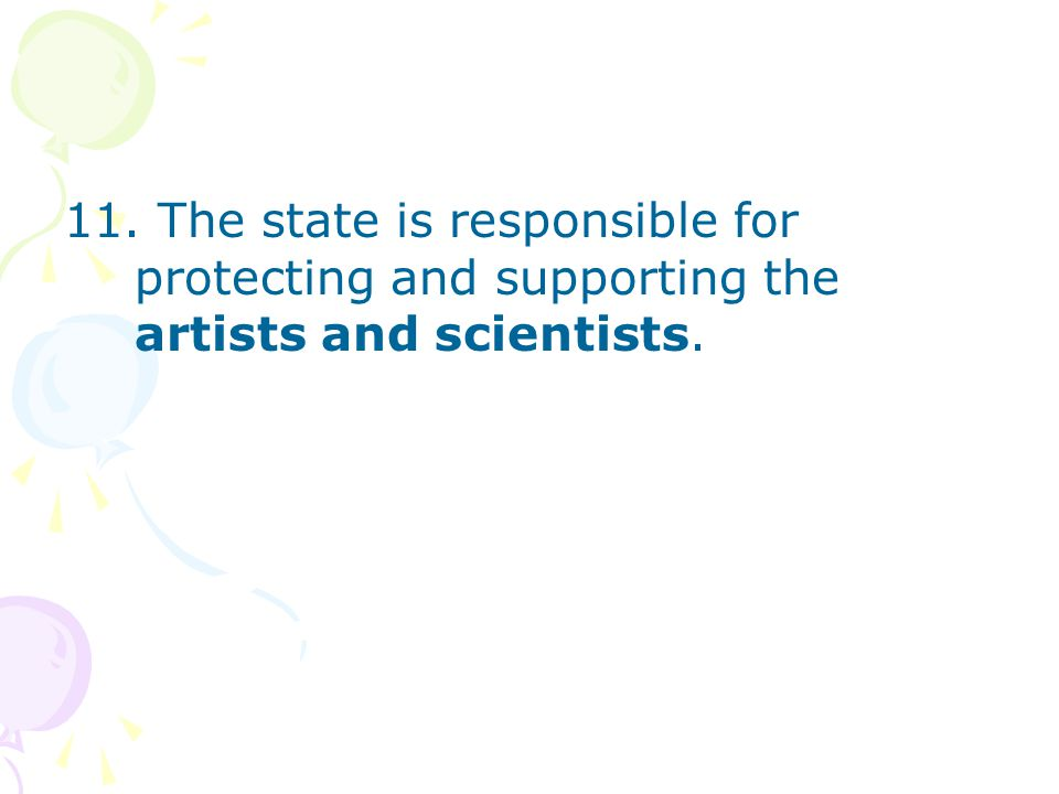 11. The state is responsible for protecting and supporting the artists and scientists.