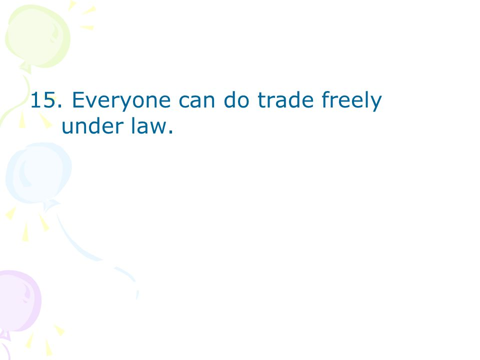 15. Everyone can do trade freely under law.