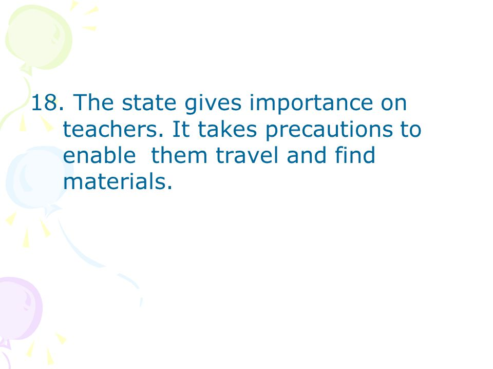 18. The state gives importance on teachers.