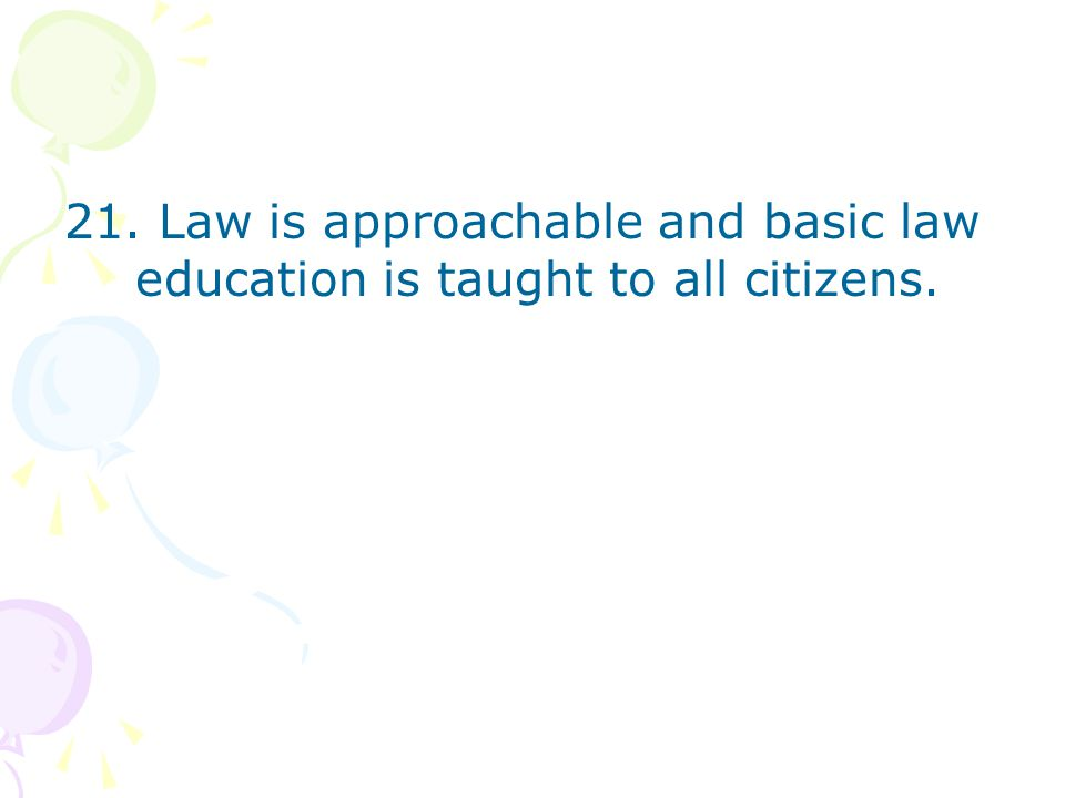 21. Law is approachable and basic law education is taught to all citizens.