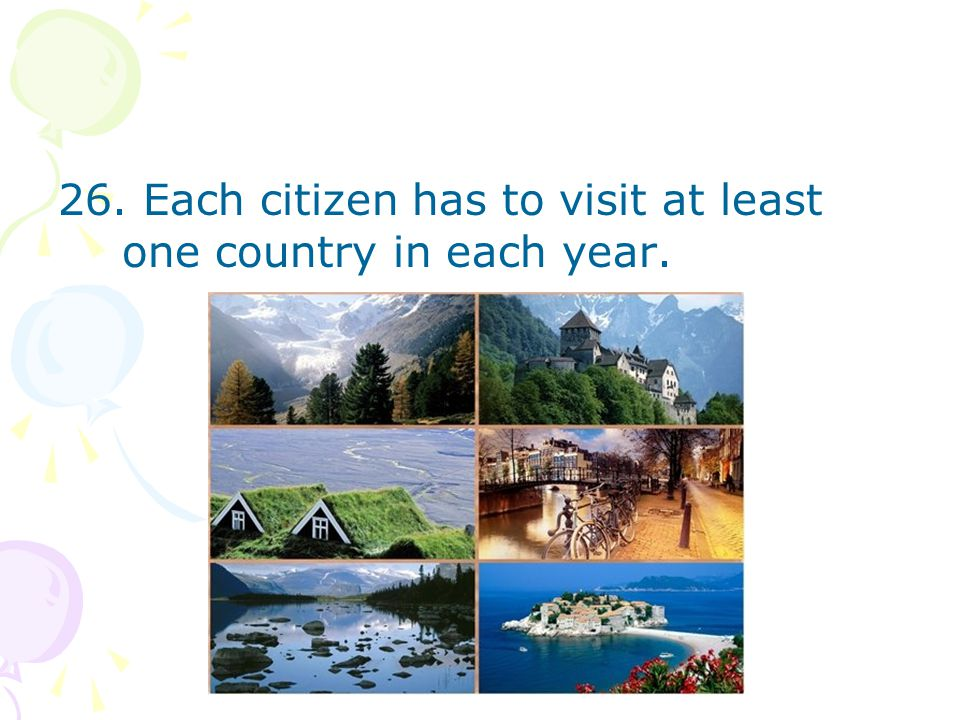 26. Each citizen has to visit at least one country in each year.