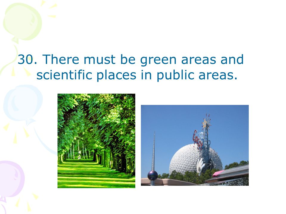 30. There must be green areas and scientific places in public areas.