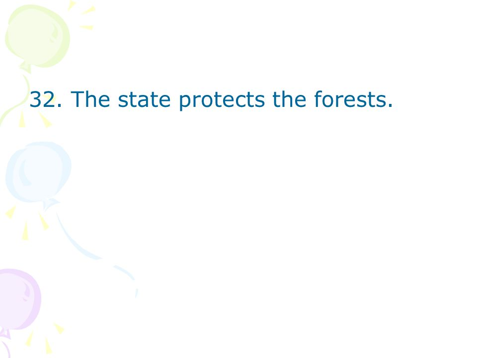 32. The state protects the forests.