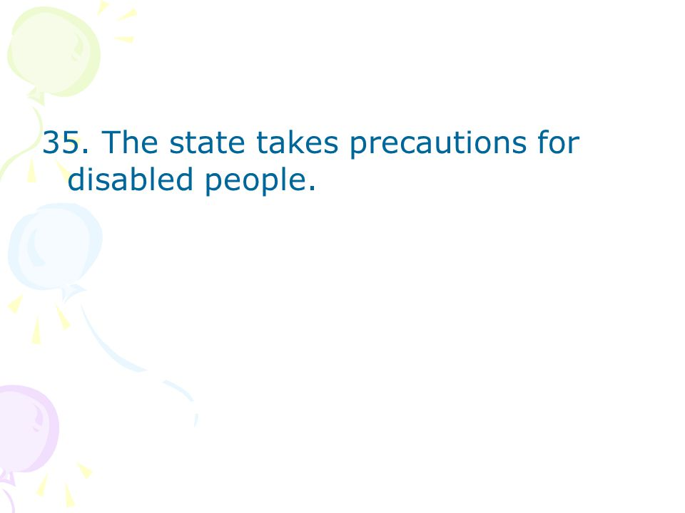 35. The state takes precautions for disabled people.