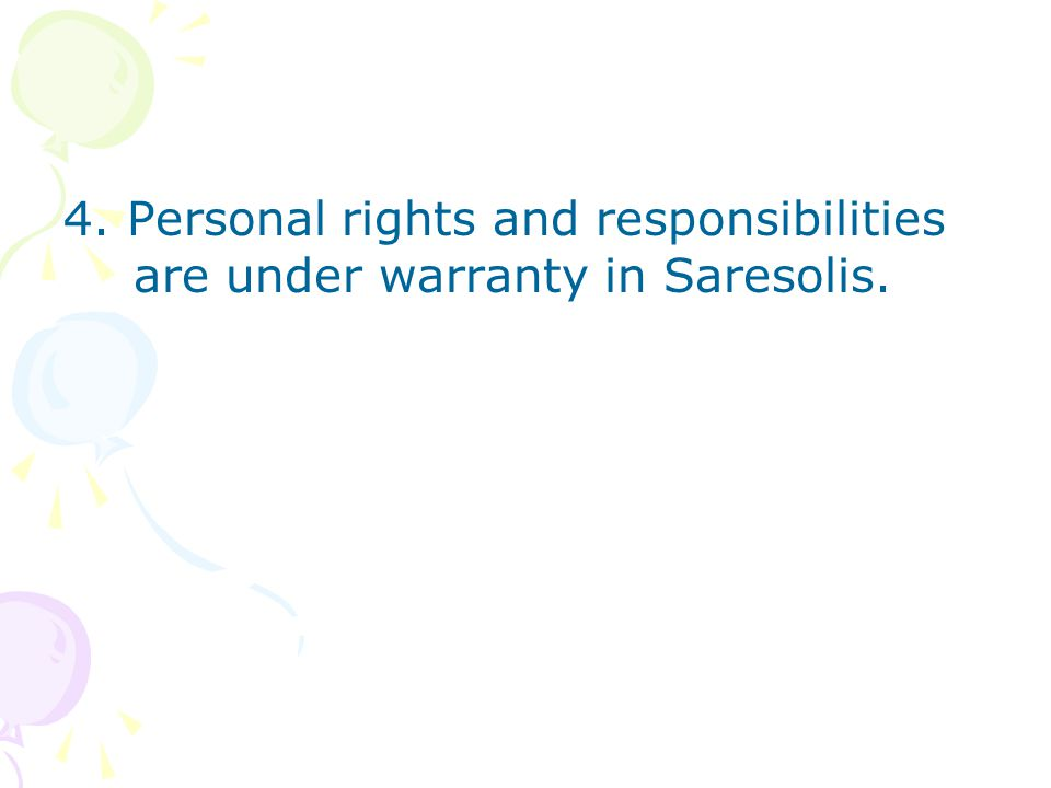 4. Personal rights and responsibilities are under warranty in Saresolis.