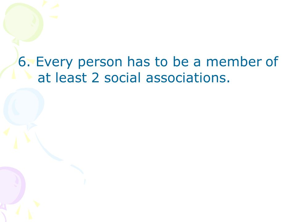 6. Every person has to be a member of at least 2 social associations.