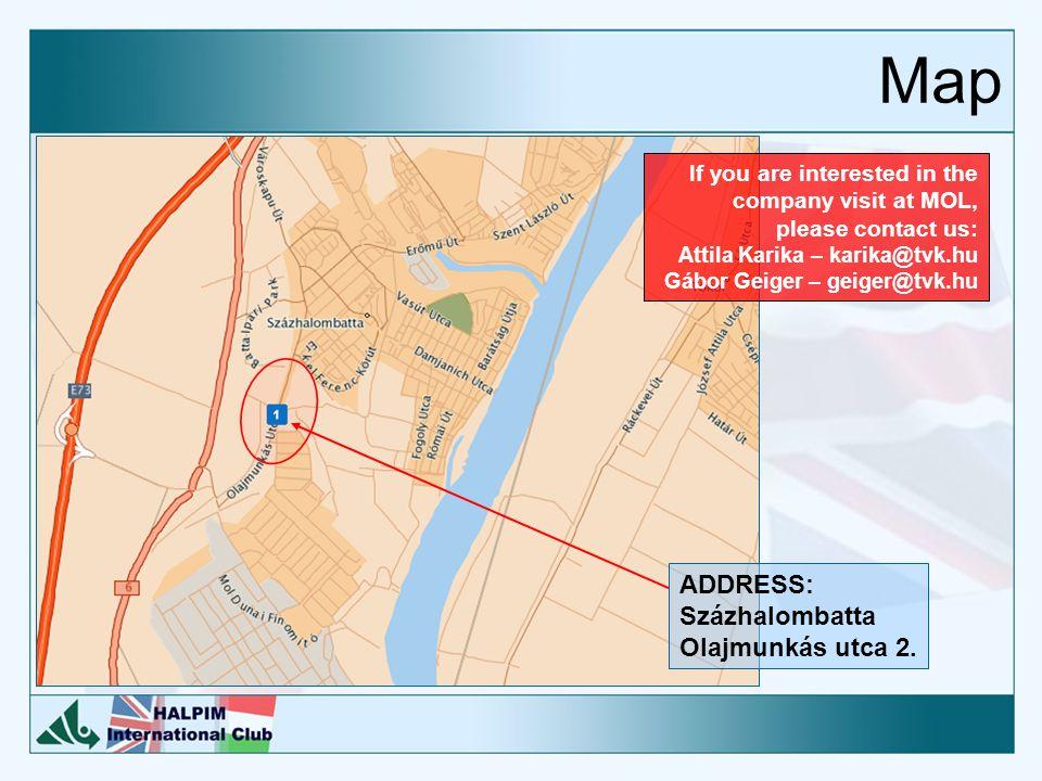 ADDRESS: Százhalombatta Olajmunkás utca 2. If you are interested in the company visit at MOL, please contact us: Attila Karika – karika@tvk.hu Gábor G