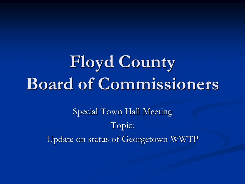 Floyd County Board of Commissioners Special Town Hall Meeting Topic: Update on status of Georgetown WWTP