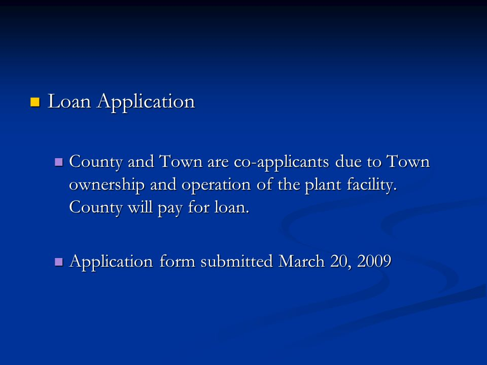 Loan Application Loan Application County and Town are co-applicants due to Town ownership and operation of the plant facility. County will pay for loa