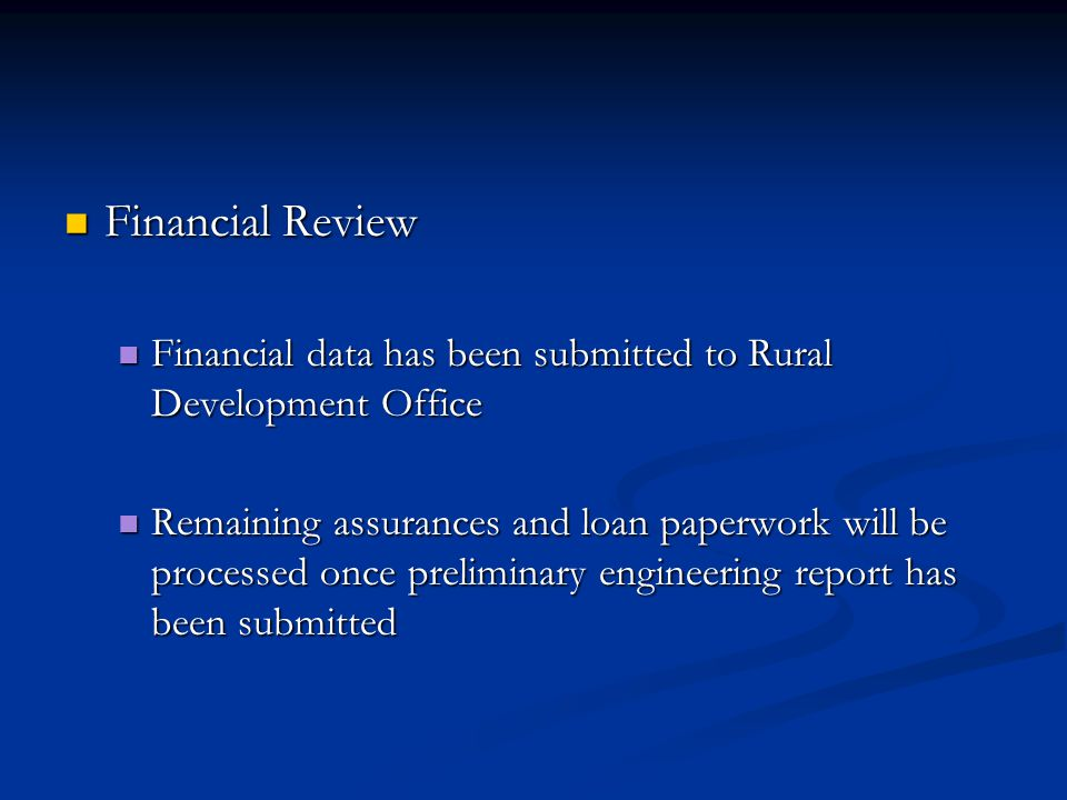 Financial Review Financial Review Financial data has been submitted to Rural Development Office Financial data has been submitted to Rural Development